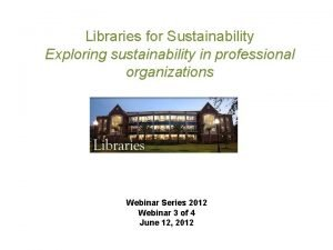 Libraries for Sustainability Exploring sustainability in professional organizations