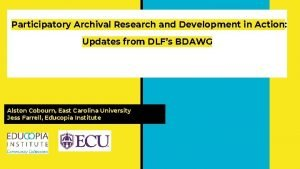 Participatory Archival Research and Development in Action Updates