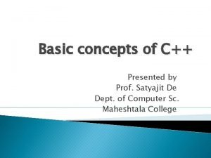 Basic concepts of C Presented by Prof Satyajit