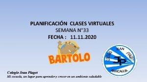 PLANIFICACIN CLASES VIRTUALES SEMANA N 33 FECHA 11