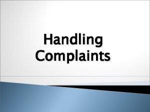Handling Complaints Complaints Why do people complain Not