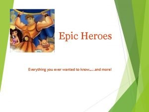 Epic Heroes Everything you ever wanted to know