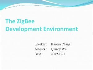 The Zig Bee Development Environment Speaker Adviser Date