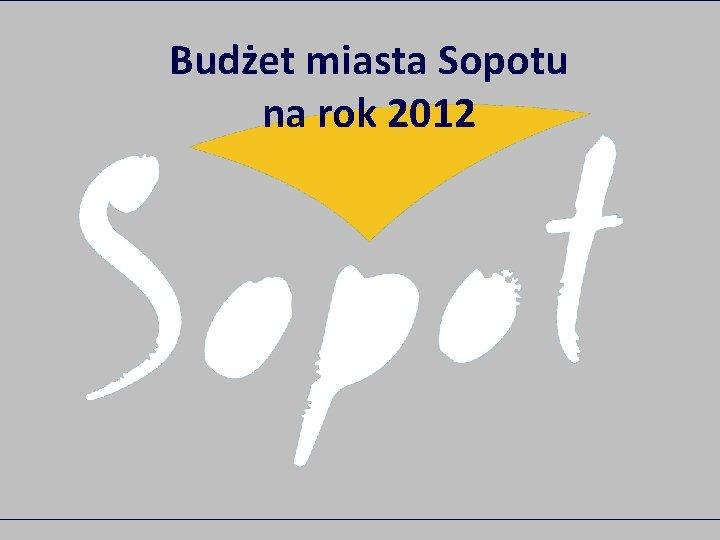 Budet miasta Sopotu na rok 2012 Dochody budetowe
