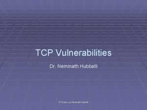 TCP Vulnerabilities Dr Neminath Hubballi IIT Indore c