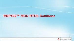 MSP 432 MCU RTOS Solutions 1 MSP 432