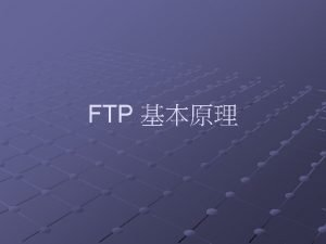 Client Server Listen port 21 FTP client program