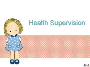 Health Supervision 2016 Principles of Health Supervision Providing