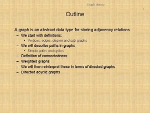 Graph theory 1 Outline A graph is an