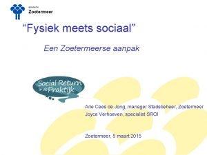 gemeente Zoetermeer Fysiek meets sociaal Een Zoetermeerse aanpak