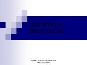 GESTIN DE BIBLIOTECAS Salom Sanchis FOREM Tecnicas de