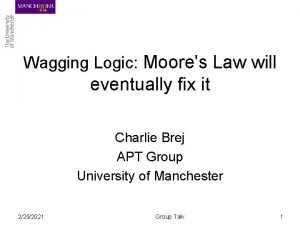 Wagging Logic Moores Law will eventually fix it