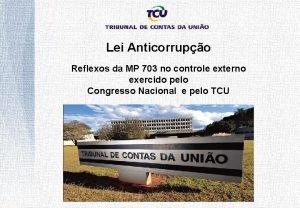 Lei Anticorrupo Reflexos da MP 703 no controle