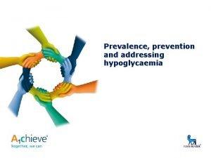 Prevalence prevention and addressing hypoglycaemia Why address hypoglycemia