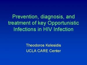 Prevention diagnosis and treatment of key Opportunistic Infections
