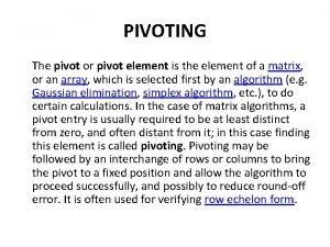 PIVOTING The pivot or pivot element is the