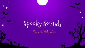 Spooky Sounds Music for Halloween Learning intentions By