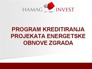 Croatian Agency for SMEs AND INVESTMENTS PROGRAM KREDITIRANJA