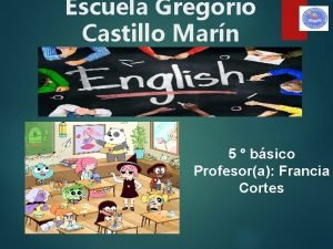 Escuela Gregorio Castillo Marn 5 bsico Profesora Francia