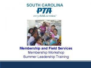 SOUTH CAROLINA Membership and Field Services Membership Workshop