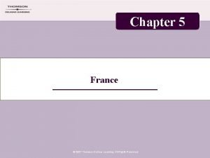 Chapter 5 France 2007 Thomson Delmar Learning All