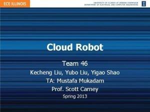 Cloud Robot Team 46 Kecheng Liu Yubo Liu