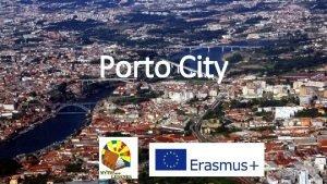 Porto City City The Porto city is a