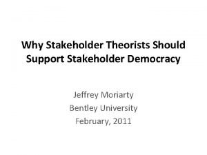 Why Stakeholder Theorists Should Support Stakeholder Democracy Jeffrey