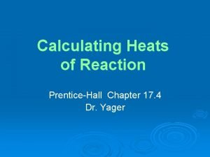 Calculating Heats of Reaction PrenticeHall Chapter 17 4
