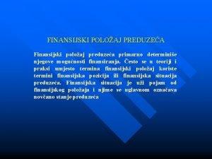 FINANSIJSKI POLOAJ PREDUZEA Finansijski poloaj preduzea primarno determinie