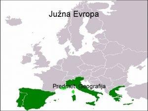 Juna Evropa Predmet Geografija Juna Evropa Med deele