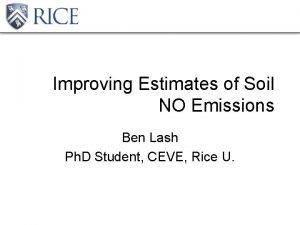 Improving Estimates of Soil NO Emissions Ben Lash