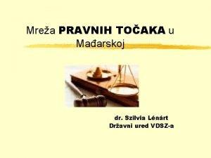 Mrea PRAVNIH TOAKA u Maarskoj dr Szilvia Lnrt