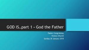 GOD ISpart 1 God the Father Pastor Craig