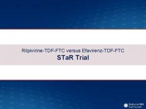 RilpivirineTDFFTC versus EfavirenzTDFFTC STa R Trial RilpivirineTDFFTC versus
