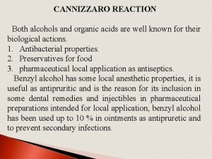 CANNIZZARO REACTION Both alcohols and organic acids are