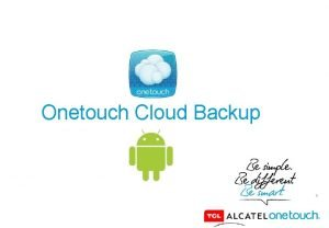 Onetouch Cloud Backup 1 Sometimes in Your ALCATEL