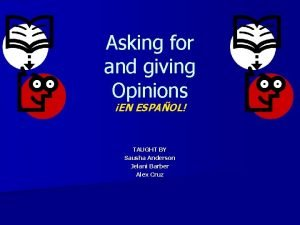 Asking for and giving Opinions EN ESPAOL TAUGHT