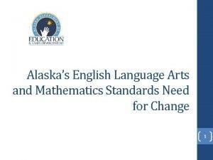 Alaskas English Language Arts and Mathematics Standards Need