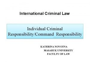 International Criminal Law Individual Criminal ResponsibilityCommand Responsibility KATERINA