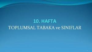 10 HAFTA TOPLUMSAL TABAKA ve SINIFLAR 1 Toplumsal