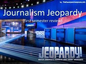 Journalism Jeopardy first semester review FINAL JEOPARDY AP