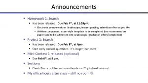 Announcements Homework 1 Search Has been released Due