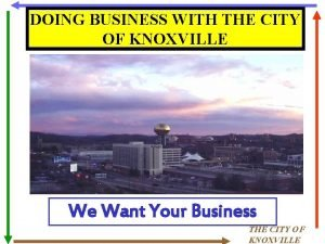 DOING BUSINESS WITH THE CITY OF KNOXVILLE We
