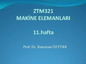 ZTM 321 MAKNE ELEMANLARI 11 hafta Prof Dr