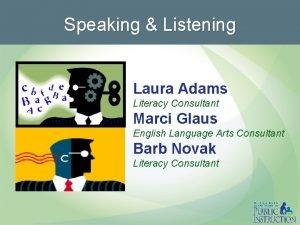 Speaking Listening Laura Adams Literacy Consultant Marci Glaus