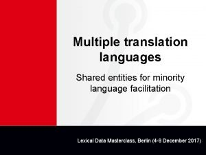 Multiple translation languages Shared entities for minority language