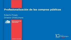 Profesionalizacin de las compras pblicas Roberto Pinedo Director