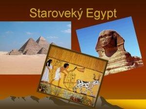 Starovek Egypt NL ivot v starovekom Egypte sa