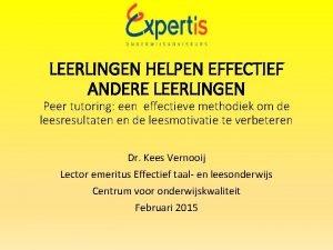 LEERLINGEN HELPEN EFFECTIEF ANDERE LEERLINGEN Peer tutoring een